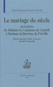 Le mariage du siècle, ou lettres de Madame la comtesse de Castelli à Madame la baronne de Fréville - Couverture - Format classique