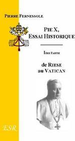 Pie X : Essai Historique, (I) ; De Riese Au Vatican (Ii) ; Du Vatican A La Gloire Du Bernin - Couverture - Format classique