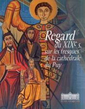Regard du XIX siècle ; fresques de la cathédrales du Puy - Couverture - Format classique