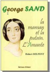 George Sand, la maman et la putain ; l'amante - Couverture - Format classique