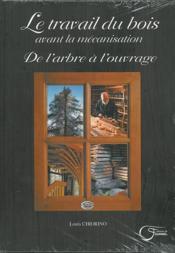 De l'arbre à l'ouvrage ; le travail du bois avant la mécanisation - Couverture - Format classique