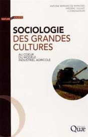 Sociologie des grandes cultures ; au coeur du modèle industriel agricole - Couverture - Format classique