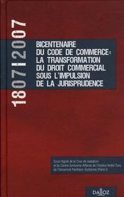 1807-2007, bicentenaire du code de commerce : la transformation du droit commercial sous l'impulsion de la jurisprudence - Intérieur - Format classique