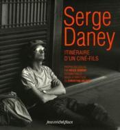 Serge Daney ; itineraire du'n ciné-fils - Couverture - Format classique