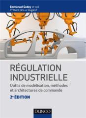 Régulation industrielle ; outils de modélisation, méthodes et architectures de commande (2e édition) - Couverture - Format classique