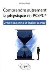 Comprendre autrement la physique en PC/PC* ; 29 fiches et astuces d'un étudiant de prépa - Couverture - Format classique
