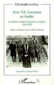 Avec t.e. lawrence en arabie ; la mission militaire française au hedjaz, 1916-1920 - Intérieur - Format classique