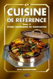La cuisine de référence t.2 ; fiches techniques de fabrication - Couverture - Format classique