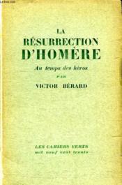 La Resurrection D Homere. Au Temps Des Heros. - Couverture - Format classique