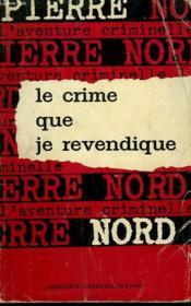 Le Crime Que Je Revendique. Collection L'Aventure Criminelle. - Couverture - Format classique
