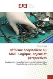 Réforme hospitalière au Mali : logique, enjeux et perspectives ; analyse des nouvelles formes organisationnelles hospitalières en émergence au Mali - Couverture - Format classique