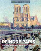 Peindre Paris ; visions d'artistes de la Ville lumière - Couverture - Format classique