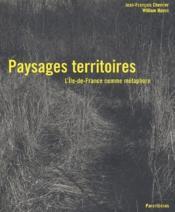 Paysages et territoires ; l'Ile-de-France comme métaphore - Couverture - Format classique
