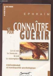 Se Connaitre Pour Guerir - La Ou Est Ta Blessure, La Est Ta Redemption : Enneagramme Et Homeopathie - Couverture - Format classique