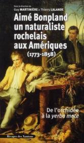 Aimé Bonpland, un naturaliste rochelais aux Amériques (1773-1858) ; de l'orchidée à la yerba mate - Couverture - Format classique