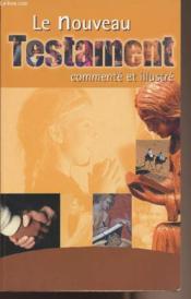 Le nouveau testament commenté et illustré - Couverture - Format classique