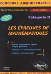 Les Epreuves De Mathematiques Categorie B Concours Externes Et Internes Concours Administratifs - Couverture - Format classique