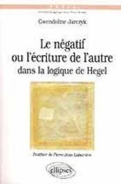 Le Negatif Ou L'Ecriture De L'Autre Dans La Logique De Hegel - Intérieur - Format classique