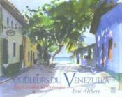 Les couleurs du vénézuela ; des caraïbes à l'orénoque - Couverture - Format classique