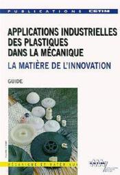 Applications industrielles des plastiques dans la mecanique : la matiere de l'innovation - Couverture - Format classique