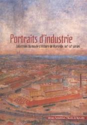 Portraits d'industrie ; collections du musée d'Histoire de Marseille, XIX-XX siècles - Couverture - Format classique