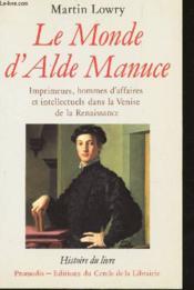 Le monde d'Alde Manuce ; imprimeurs, hommes d'affaires et intellecturels dans la Venise de la renaissance - Couverture - Format classique