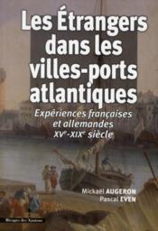 Les étrangers dans les villes-ports atlantiques ; expériences françaises et allemandes XV-XIX siècle - Couverture - Format classique