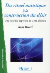 Du rituel autistique à la construction du désir ; une nouvelle approche de la vie affective - Couverture - Format classique