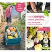 Mes courges, melons, pâtissons ; des curcubitacées à cultiver et à déguster - Couverture - Format classique