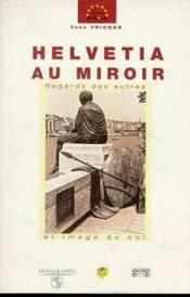 Helvetia Au Miroir : Regards Des Autres Et Image De Soi - Couverture - Format classique