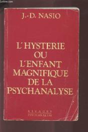 L'hysterie ou l'enfant magnifique de la psychanalyse - Couverture - Format classique