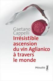 Irrésistible ascension du vin Aglianico à travers le monde - Couverture - Format classique