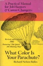 What Color Is Your Parachute ?, A Practical Manual For Job-Hunters & Career Changers - Couverture - Format classique