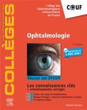 Ophtalmologie : réussir son DFASM ; les connaissances clés + entraînements corrigés (5e édition) - Couverture - Format classique