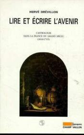 Lire et écrire l'avenir ; l'astrologie dans la France du grand siècle (1610-1715) - Couverture - Format classique