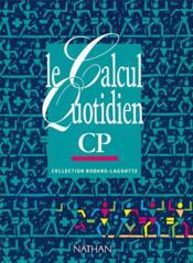 Le calcul quotidien ; CP (édition 1991) - Couverture - Format classique