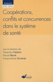 Coopérations, conflits et concurrences dans le système de santé - Couverture - Format classique