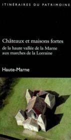 Chateaux Et Maisons Fortes De La Haute Vallee De La Marne Aux Marches De La Lorraine - Couverture - Format classique