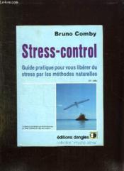 Stress Control. Guide Pratique Pour Vous Liberer Du Stress Par Les Methodes Naturelles. - Couverture - Format classique