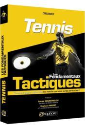 Tennis : les fondamentaux tactiques ; comment gagner aujourd'hui les matchs que vous auriez perdus hier ! - Couverture - Format classique