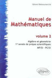 Manuel De Mathematiques Volume 2 Algebre Et Geometrie 1re Annee De Prepas Scientifiques Mp/Si Pc/Si - Intérieur - Format classique