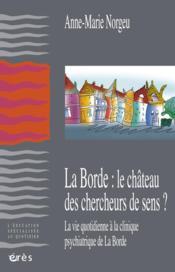 La Borde: Le Chateau Des Chercheurs De Sens? ; La Vie Quotidienne A La Clinique Psychiatrique De La Borde - Couverture - Format classique