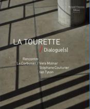La tourette / dialogue(s) : rencontre Le Corbusier / Vera Molnar / Stéphane Couturier / Ian Tyson - Couverture - Format classique