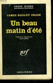 Un Beau Matin D'Ete. Collection : Serie Noire N° 815 - Couverture - Format classique
