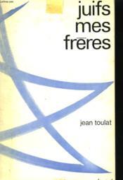 Juifs Mes Freres. - Couverture - Format classique
