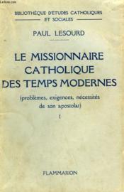 Le Missionnaire Catholique Des Temps Modernes. ( Problemes, Exigences, Necessites De Son Apostolat ) Tome 1. - Couverture - Format classique