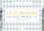 100% VINTAGE ; la Normandie à travers la carte poste ancienne - Couverture - Format classique