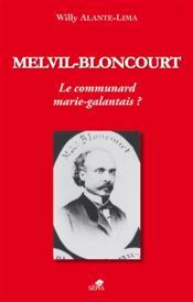 Melvil-bloncourt ; le communard marie-galantais ? - Couverture - Format classique
