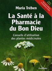 La santé à la pharmacie du bon dieu ; conseils d'utilisation des plantes médicinales - Intérieur - Format classique