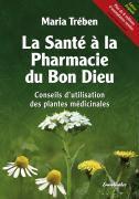 La santé à la pharmacie du bon dieu ; conseils d'utilisation des plantes médicinales - Couverture - Format classique